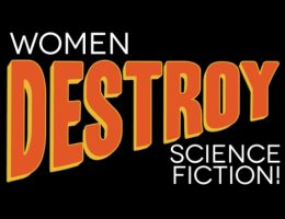 Women Destroy Science Fiction!