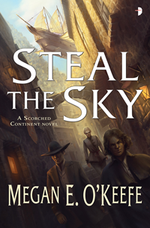 STEAL THE SKY by Megan E. O'Keefe