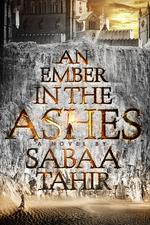 An Ember in Ashes, by Sabaa Tahir