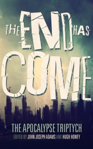 The End Has Come, edited by John Joseph Adams & Hugh Howey