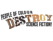 People of Colo(u)r Destroy Science Fiction